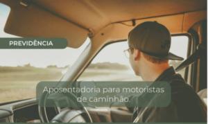 APOSENTADORIA ESPECIAL PARA MOTORISTAS DE CAMINHÃO