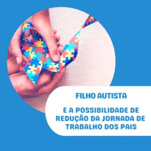 AUTISMO E A POSSIBILIDADE DE REDUÇÃO DA JORNADA DE TRABALHO